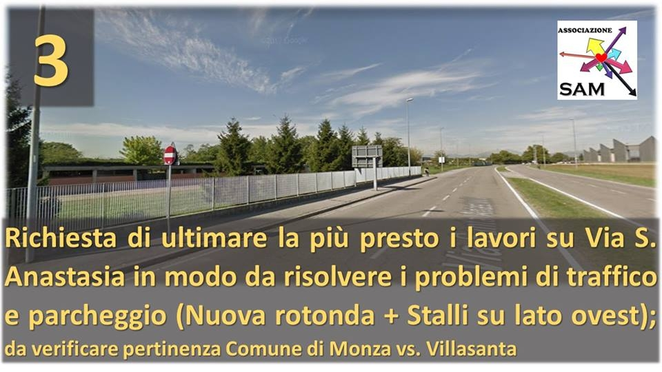 Richiesta di ultimare al più presto i lavori su Via S. Anastasia in modo da risolvere i problemi di traffico e parcheggio (Nuova rotonda + Stalli su lato ovest); da verificare pertinenza Comune di Monza vs. Villasanta
